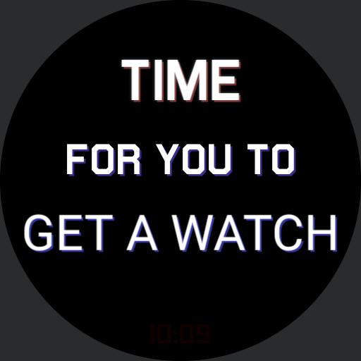 What Time Is It - Time For You To Get A Watch