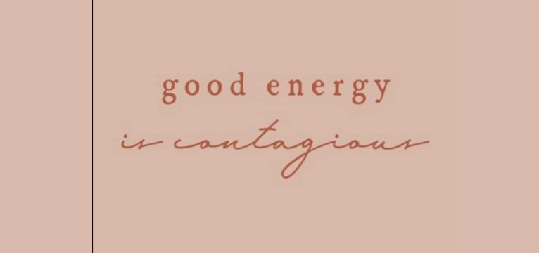 good energy is contagious