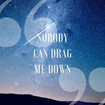 nobody can drag me down